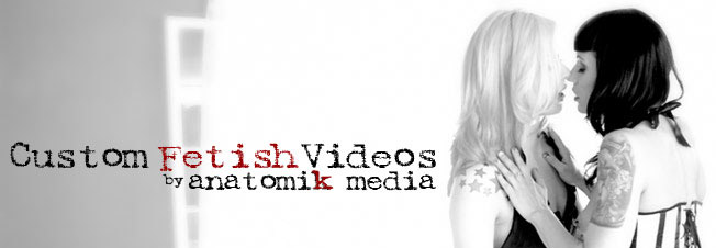 Custom Fetish Videos by Anatomik Media