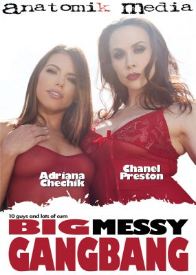 Big Messy Gangbang Adriana Chechik and Chanel Preston
